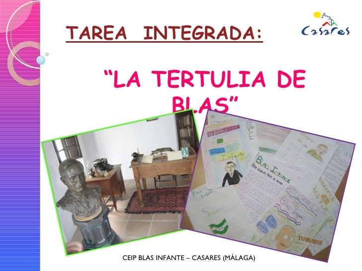 """TAREA  INTEGRADA: """" LA TERTULIA DE BLAS"""" CEIP BLAS INFANTE – CASARES (MÁLAGA)"""