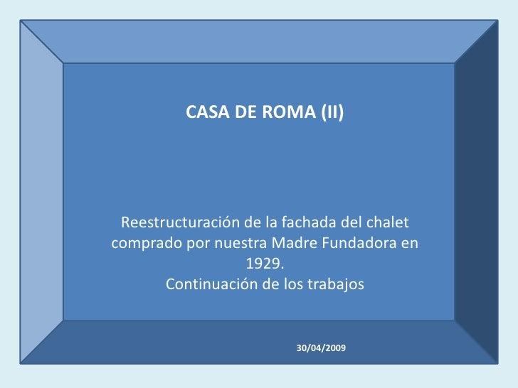CASA DE ROMA (II)      Reestructuración de la fachada del chalet comprado por nuestra Madre Fundadora en                  ...