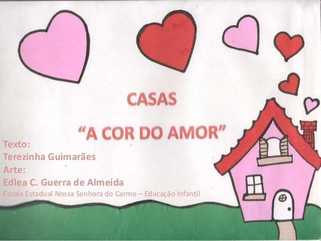 Texto:  Terezinha Guimarães  Arte:  Edlea C. Guerra de Almeida  Escola Estadual Nossa Senhora do Carmo – Educação Infantil