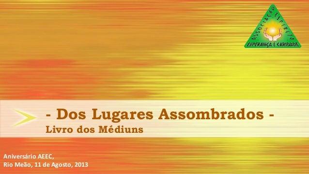 - Dos Lugares Assombrados - Livro dos Médiuns Aniversário AEEC, Rio Meão, 11 de Agosto, 2013