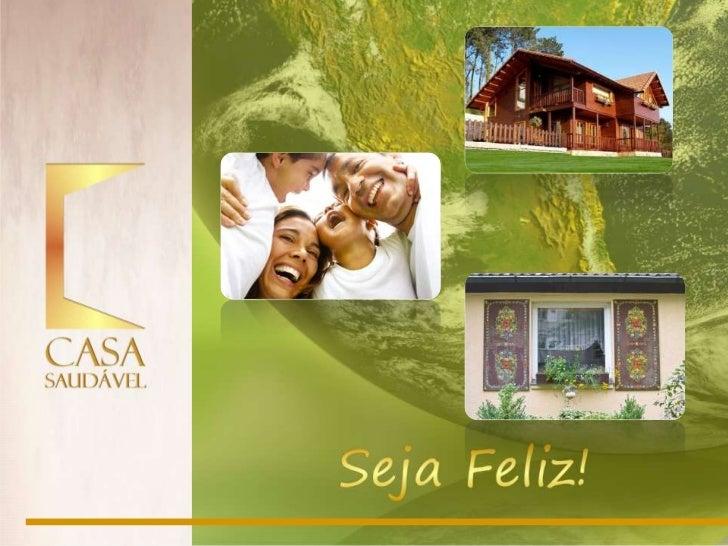 A Casa Saudável é uma empresa criada parapromover a saúde e melhorar a qualidade de vida deseus clientes através do ambien...