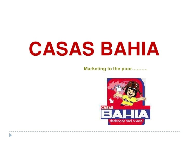 CASAS BAHIA<br />Marketing to the poor……….<br />