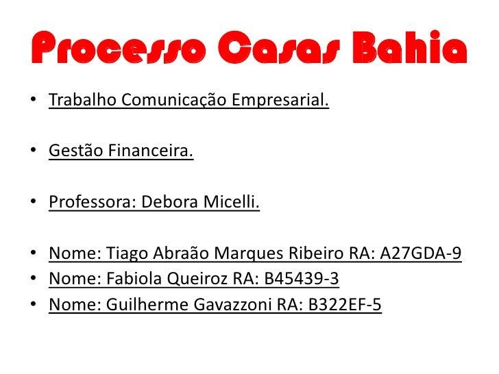 Processo Casas Bahia• Trabalho Comunicação Empresarial.• Gestão Financeira.• Professora: Debora Micelli.• Nome: Tiago Abra...