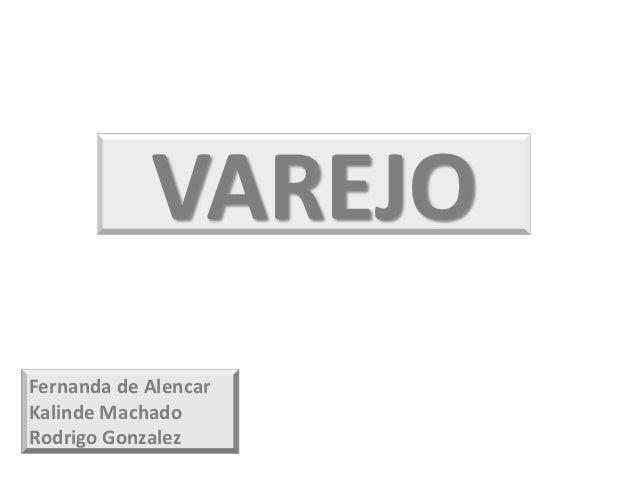 VAREJOFernanda de AlencarKalinde MachadoRodrigo Gonzalez