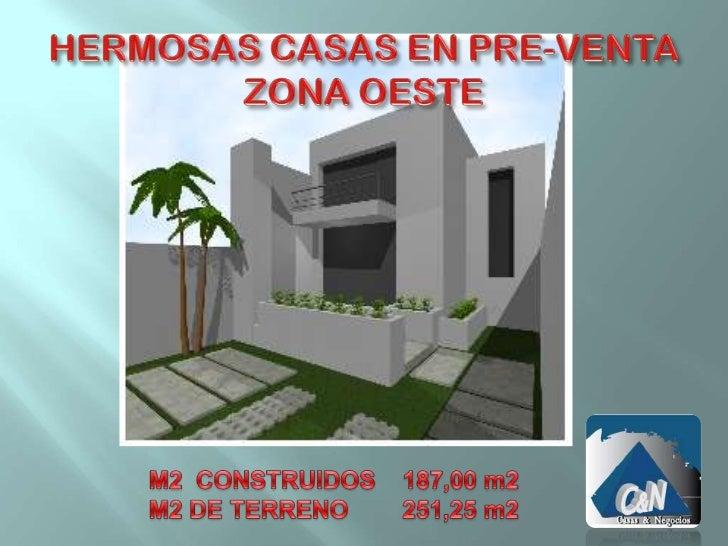 HERMOSAS CASAS EN PRE-VENTA ZONA OESTE<br />M2  CONSTRUIDOS    187,00 m2<br />M2 DE TERRENO        251,25 m2<br />