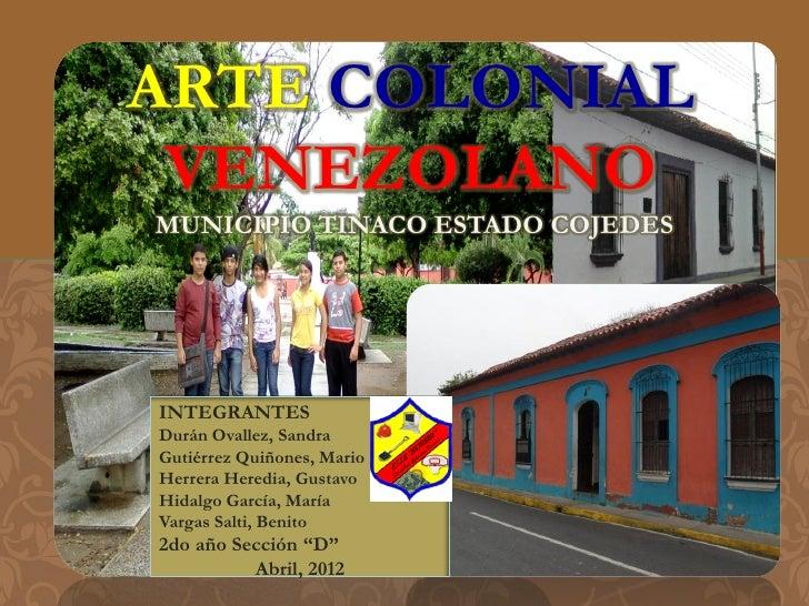 ARTE COLONIAL VENEZOLANOMUNICIPIO TINACO ESTADO COJEDESINTEGRANTESDurán Ovallez, SandraGutiérrez Quiñones, MarioHerrera He...
