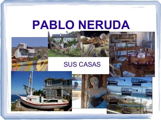 PABLO NERUDA SUS CASAS