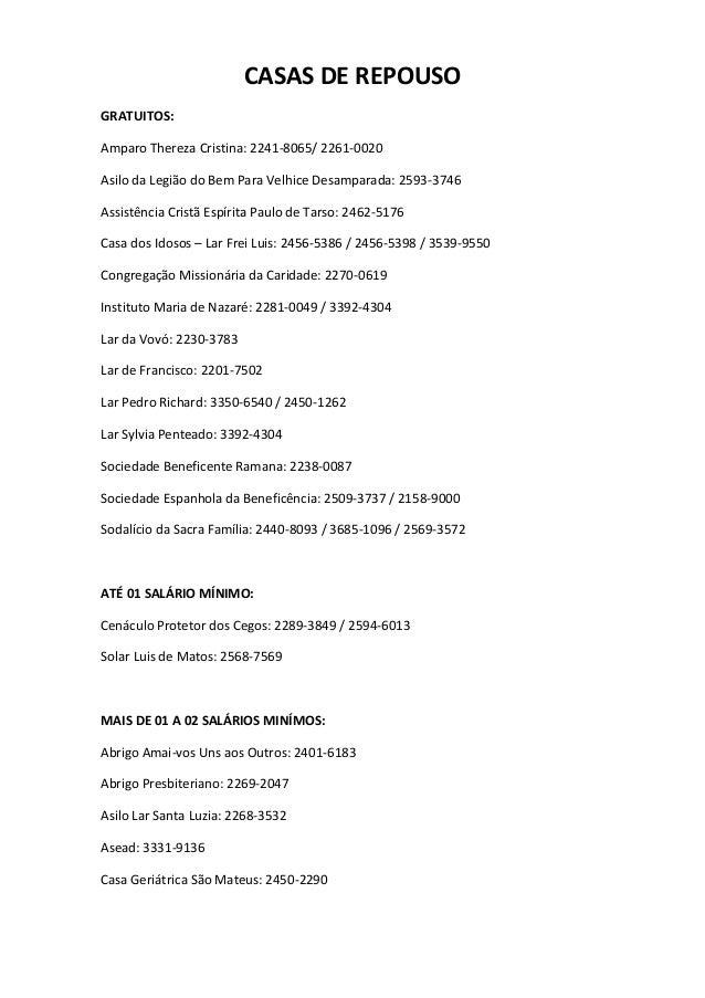 CASAS DE REPOUSO GRATUITOS: Amparo Thereza Cristina: 2241-8065/ 2261-0020 Asilo da Legião do Bem Para Velhice Desamparada:...