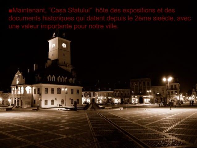 """■Maintenant, """"Casa Sfatului"""" hôte des expositions et des documents historiques qui datent depuis le 2ème sieècle, avec une..."""