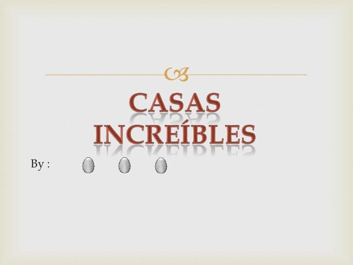By : <br />Casas increíbles<br />