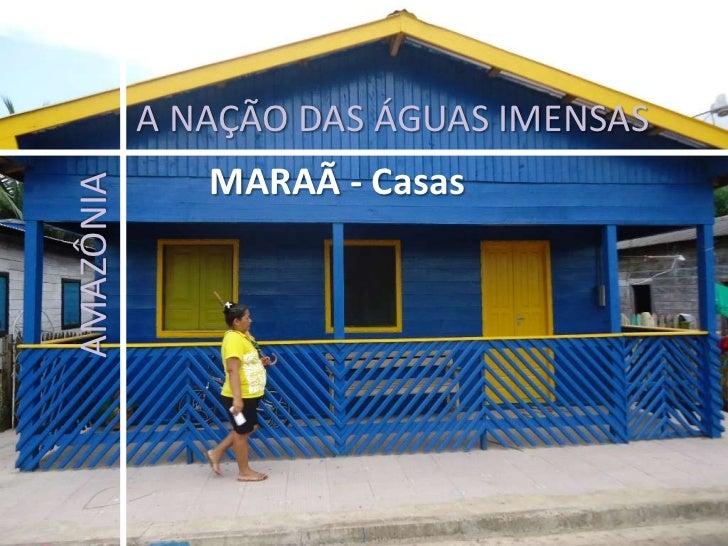 A NAÇÃO DAS ÁGUAS IMENSAS<br />MARAÃ - Casas<br />AMAZÔNIA<br />