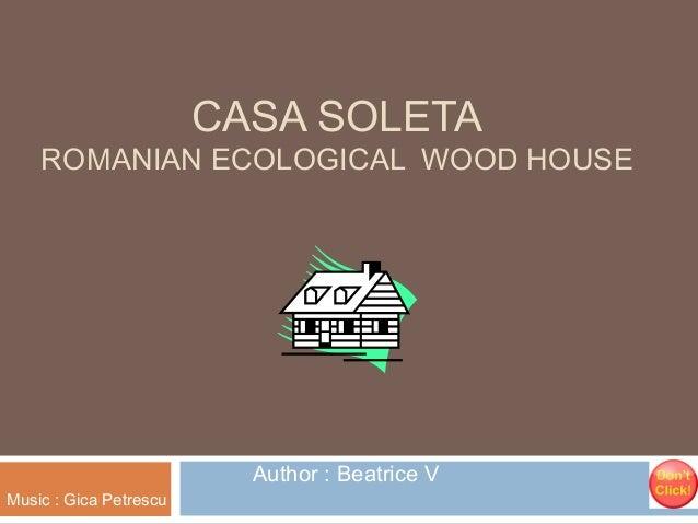 CASA SOLETA  ROMANIAN ECOLOGICAL WOOD HOUSE  Author : Beatrice V Music : Gica Petrescu