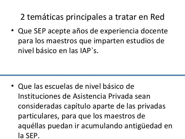 2 temáticas principales a tratar en Red• Que SEP acepte años de experiencia docente  para los maestros que imparten estudi...