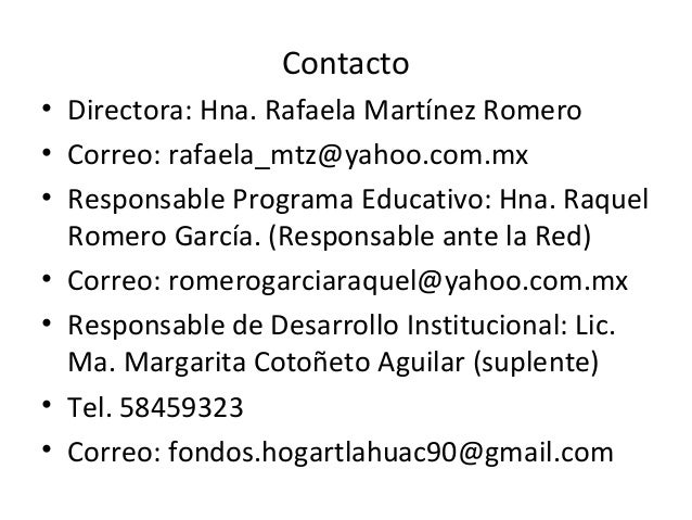 Contacto• Directora: Hna. Rafaela Martínez Romero• Correo: rafaela_mtz@yahoo.com.mx• Responsable Programa Educativo: Hna. ...