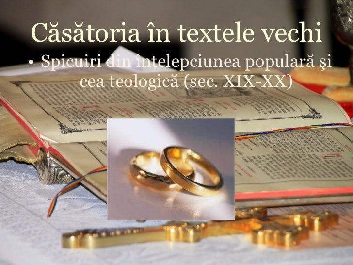 Căsătoria în textele vechi <ul><li>Spicuiri din înţelepciunea populară şi cea teologică (sec. XIX-XX) </li></ul>