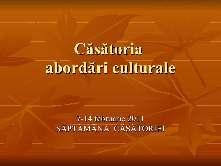 Căsătoria  abordări culturale 7-14 februarie 2011 SĂPTĂMÂNA  CĂSĂTORIEI