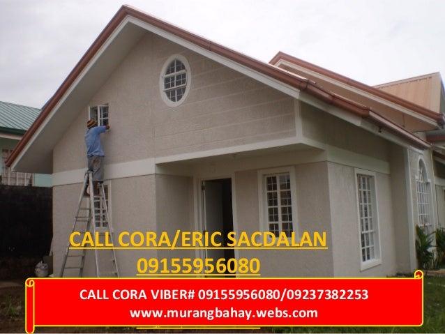 CALL CORA/ERIC SACDALAN 09155956080 CALL CORA VIBER# 09155956080/09237382253 09237382253 www.murangbahay.webs.com 09196499...