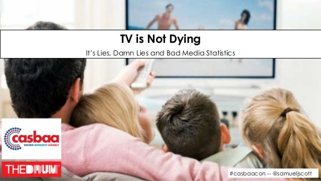 #casbaacon -- @samueljscott TV is Not Dying It's Lies, Damn Lies and Bad Media Statistics
