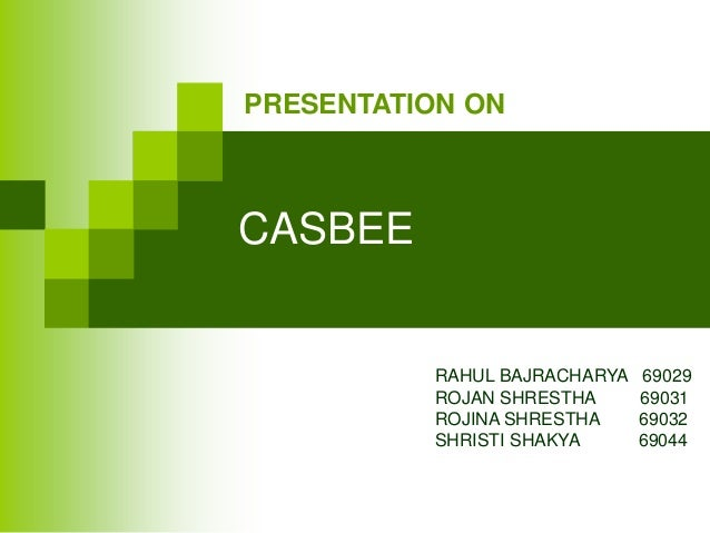 CASBEE PRESENTATION ON RAHUL BAJRACHARYA 69029 ROJAN SHRESTHA 69031 ROJINA SHRESTHA 69032 SHRISTI SHAKYA 69044
