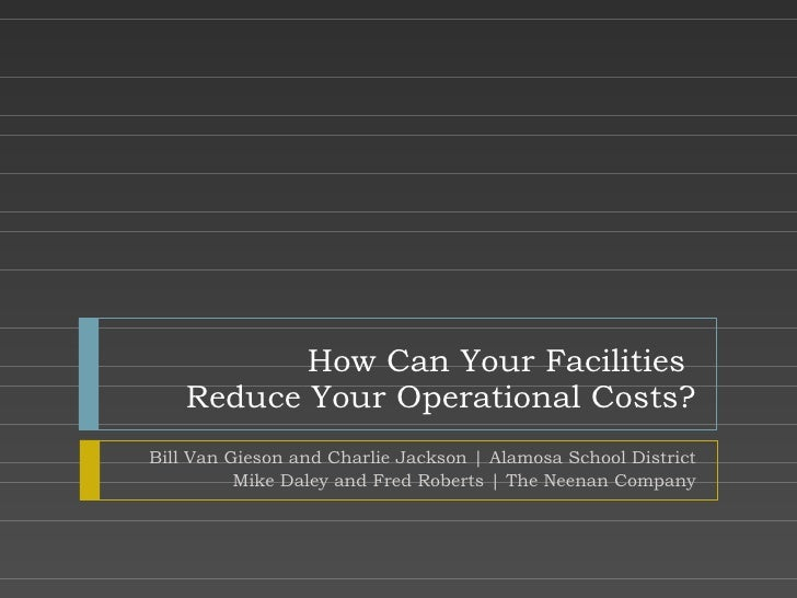 How Can Your Facilities  Reduce Your Operational Costs? Bill Van Gieson and Charlie Jackson   Alamosa School District Mike...