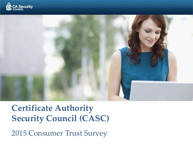 Certificate Authority Security Council (CASC) 2015 Consumer Trust Survey