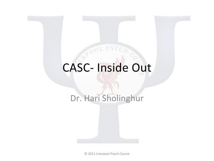 CASC- Inside Out Dr. Hari Sholinghur © 2011 Liverpool Psych Course