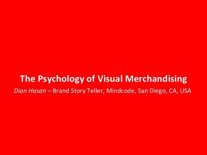 The Psychology of Visual Merchandising Dian Hasan  – Brand Story Teller, Mindcode, San Diego, CA, USA