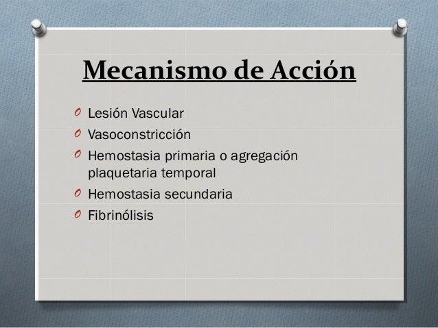 Mecanismo de AcciónO Lesión VascularO VasoconstricciónO Hemostasia primaria o agregación  plaquetaria temporalO Hemostasia...