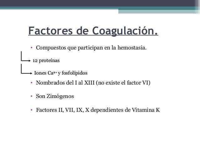 La mayoría de los factores de coagulación son sintetizadosen el hígado, y precisan vitamina K                             ...