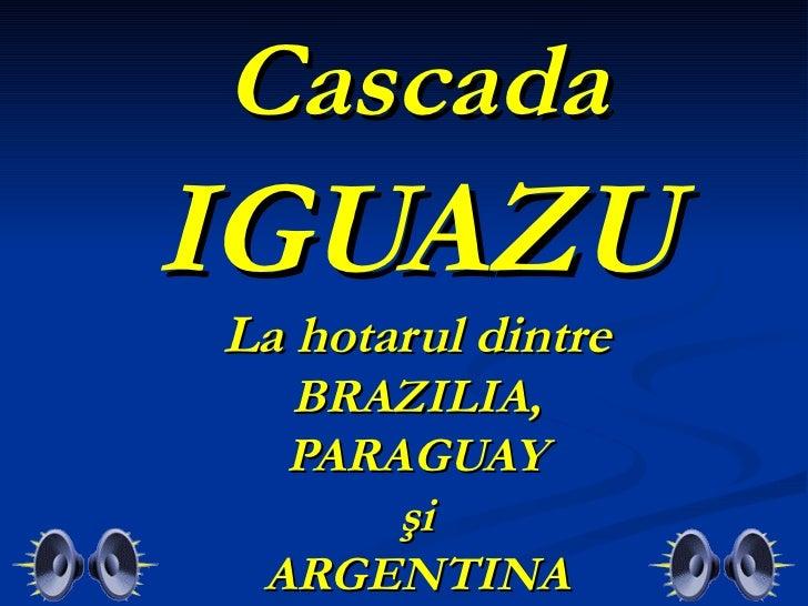 CascadaIGUAZULa hotarul dintre  BRAZILIA,  PARAGUAY      şi ARGENTINA