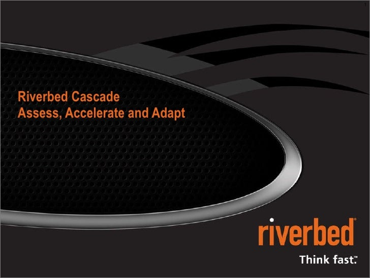 Riverbed Cascade Assess, Accelerate and Adapt