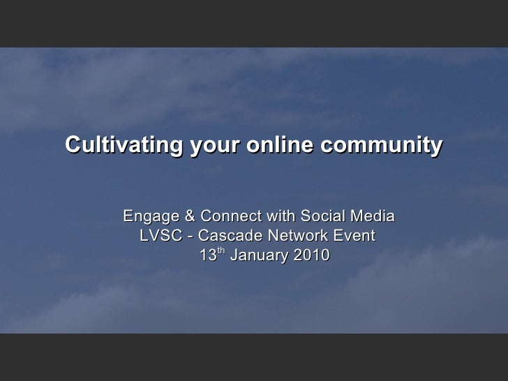 Cultivating your online community        Engage & Connect with Social Media        LVSC - Cascade Network Event           ...