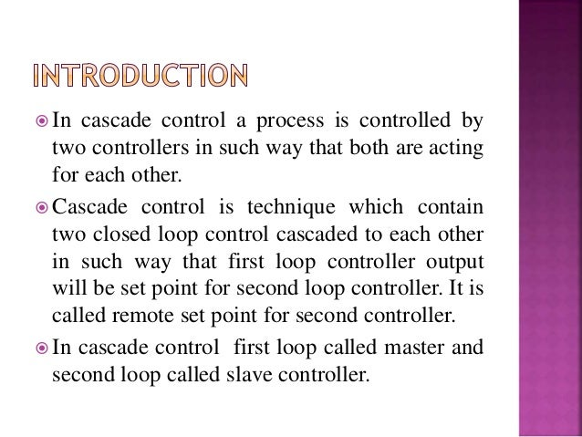 cascade control A simple genetic algorithm is applied for tuning of pid controllers for the cascade  control systems a methodol- ogy for selecting the search region is proposed.