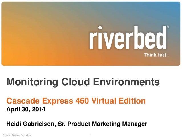 Monitoring Cloud Environments Cascade Express 460 Virtual Edition April 30, 2014 Heidi Gabrielson, Sr. Product Marketing M...