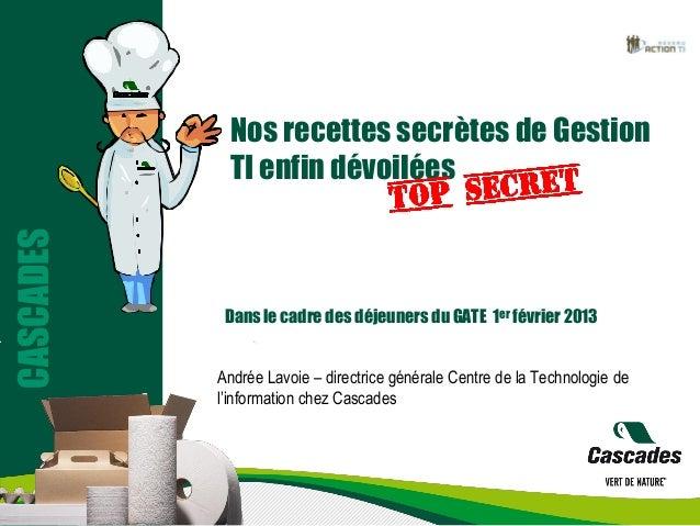 Nos recettes secrètes de Gestion             TI enfin dévoiléesCASCADES            Dans le cadre des déjeuners du GATE 1er...