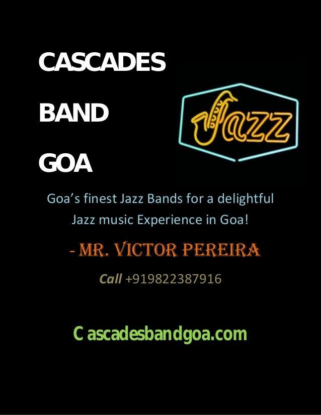CASCADESBANDGOAGoa's finest Jazz Bands for a delightfulJazz music Experience in Goa!- Mr. Victor PereiraCall +919822387916...