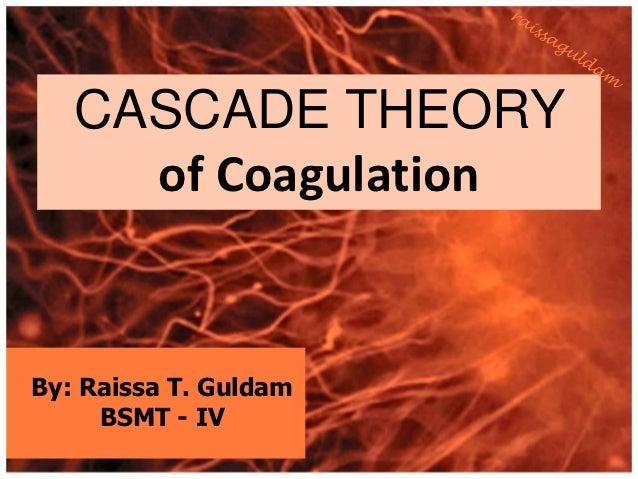 CASCADE THEORY     of CoagulationBy: Raissa T. Guldam     BSMT - IV
