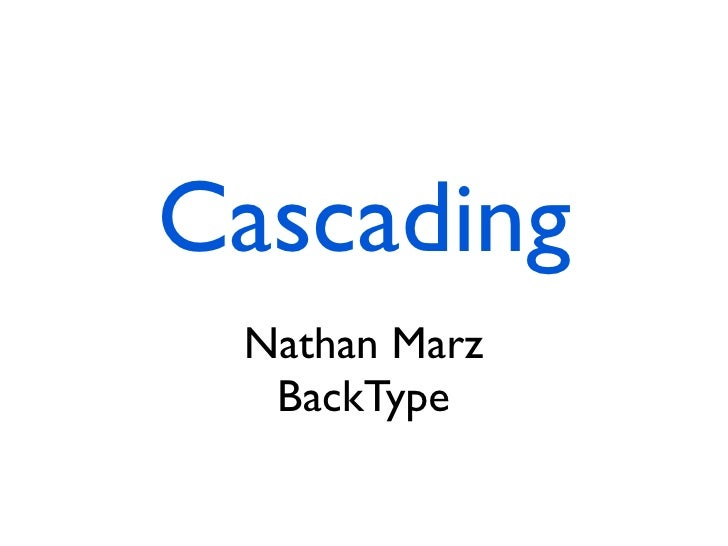 Cascading  Nathan Marz   BackType