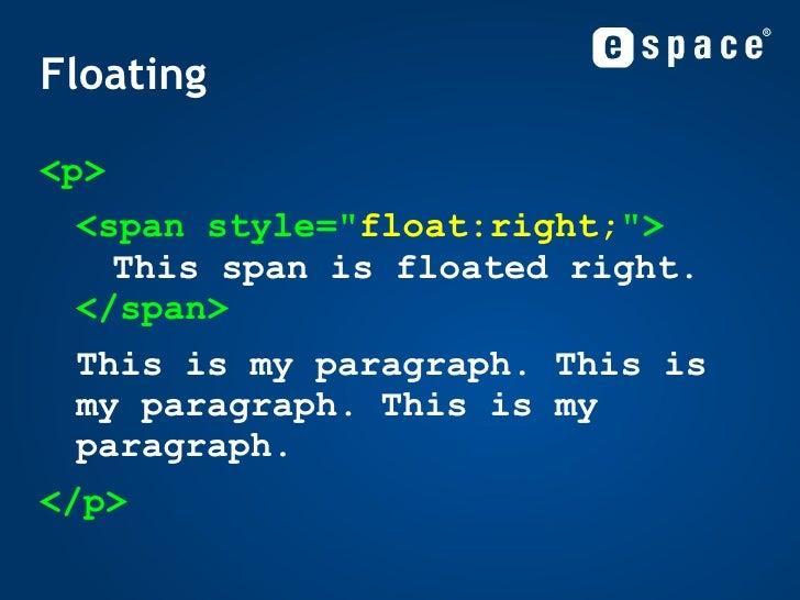Floating <ul><li><p> </li></ul><ul><li><span style=&quot; float:right; &quot;> This span is floated right. </span> </li></...