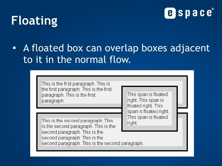 Floating <ul><li>A floated box can overlap boxes adjacent to it in the normal flow. </li></ul>