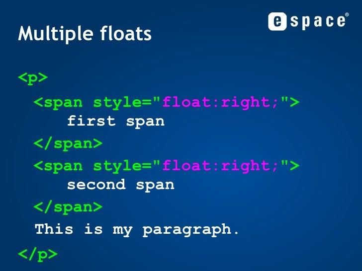 Multiple floats <ul><li><p> </li></ul><ul><ul><ul><li><span style=&quot; float:right; &quot;> first span </li></ul></ul></...