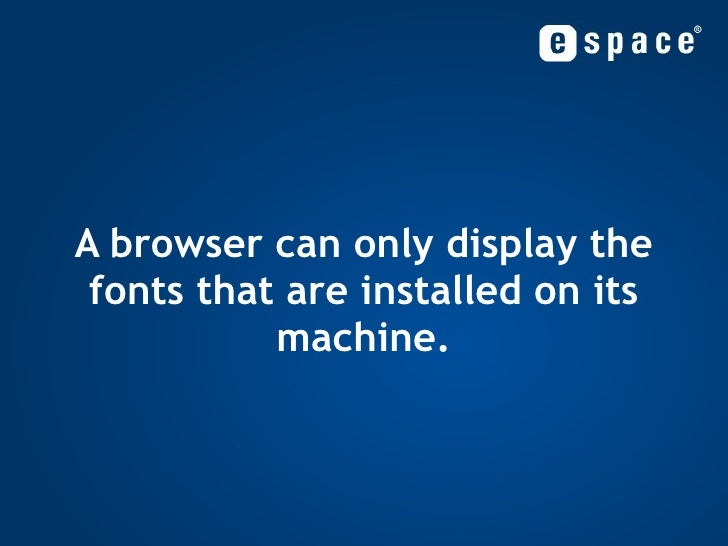 A browser can only display the fonts that are installed on its machine.