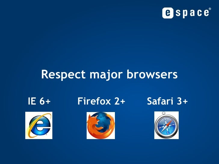 Respect major browsers IE 6+ Firefox 2+ Safari 3+