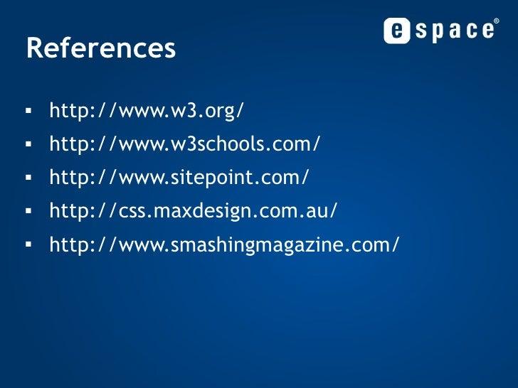 References <ul><li>http://www.w3.org/ </li></ul><ul><li>http://www.w3schools.com/ </li></ul><ul><li>http://www.sitepoint.c...