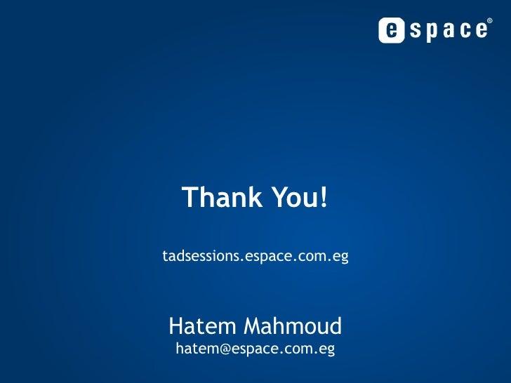 Thank You! tadsessions.espace.com.eg Hatem Mahmoud [email_address]