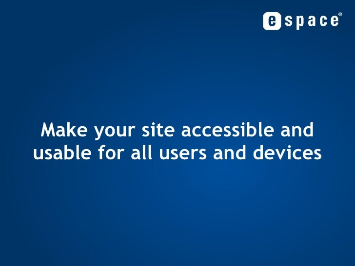 Make your site accessible and usable for all users and devices