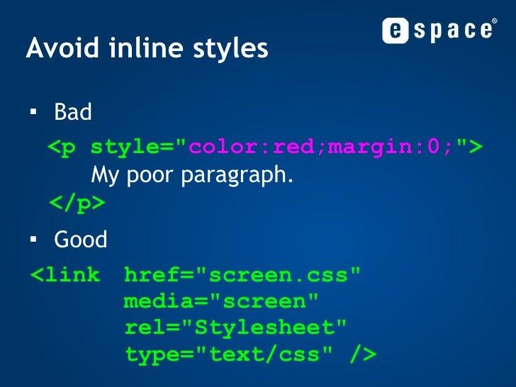 Avoid inline styles <ul><li>Bad </li></ul><ul><li><p style=&quot; color:red;margin:0; &quot;>   My poor paragraph. </p> </...