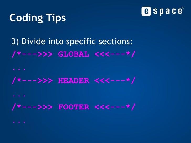 Coding Tips <ul><li>3) Divide into specific sections: </li></ul><ul><li>/*--->>> GLOBAL <<<---*/ </li></ul><ul><li>... </l...