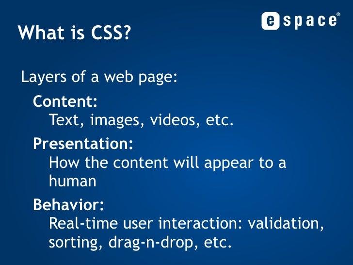 What is CSS? <ul><li>Layers of a web page: </li></ul><ul><ul><li>Content: Text, images, videos, etc. </li></ul></ul><ul><u...