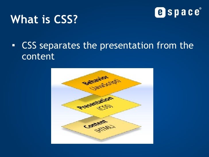 What is CSS? <ul><li>CSS separates the presentation from the content </li></ul>